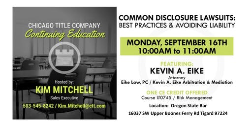 1Hr. CE- Common Disclosure lawsuits: Best Practices & Avoiding Liability @ OR State Bar. Presented by: Kevin A. Eike,  Eike Law PC/Kevin A. Eike, Arbitration & Mediation