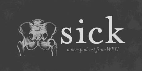 Launch Event: Sick, a new podcast from Side Effects Public Media tickets