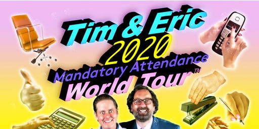 Tim & Eric –Mandatory Attendance World Tour
