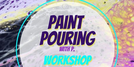 Paint Pouring with P tickets