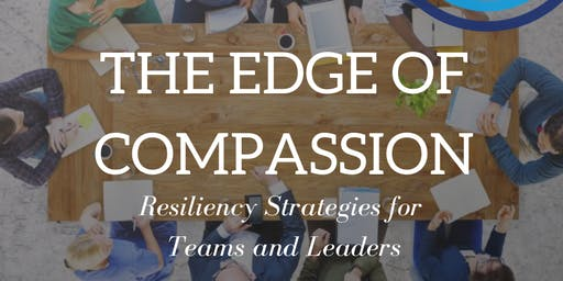 The Edge of Compassion? Resiliency Strategies for Teams and Leaders