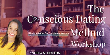 The Conscious Dating Method™ Workshop: Modern Dating For The Modern Woman tickets