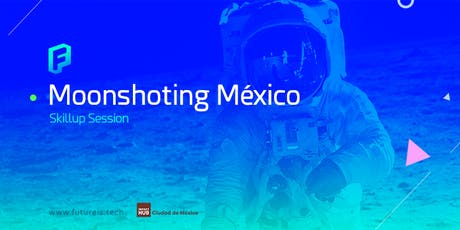 Taller Moonshoting México  | Skillup  Session boletos