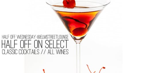 Half Off Wednesdays @ElmStreetLounge // Live DJ // Cocktails & Wine Specials