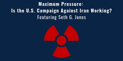 Maximum Pressure: Is the U.S. Campaign Against Iran Working? Featuring Seth G. Jones