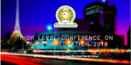 EAC HIGH LEVEL CONFERENCE ON TRADE INTEGRATION 2019 tickets