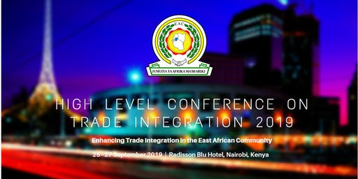EAC HIGH LEVEL CONFERENCE ON TRADE INTEGRATION 2019