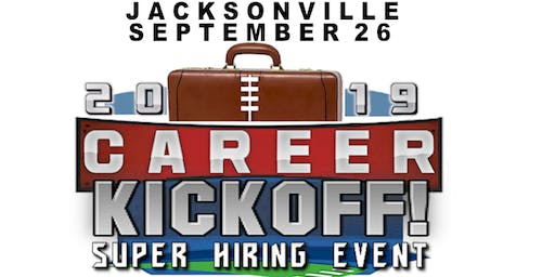 JACKSONVILLE JOB FAIR - CAREER KICKOFF 2019 - SUPER HIRING EVENT! SEPTEMBER 26