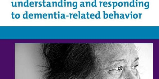 Understanding & Responding to Dementia Related Behavior: presented by The Alzheimer's Association