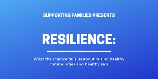Resilience: What  science tells us about raising healthy kids & communities