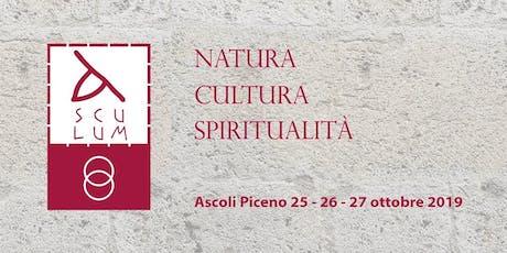 Asculum: Natura, Cultura, Spiritualità - 25, 26 e 27 Ottobre 2019 biglietti