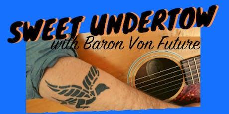 Sweet Undertow w/ Baron Von Future tickets