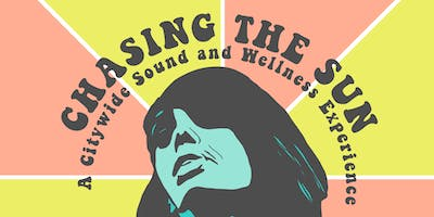Chasing the Sun: A Citywide Sound Bath and Wellness Experience