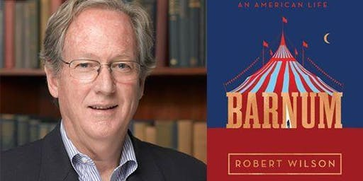 BARNUM: An American Life - Book Talk & Signing with Author, Robert Wilson
