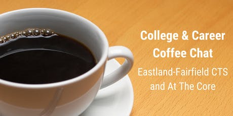 College & Career Coffee Chat with Eastland-Fairfield CTS and At The Core entradas