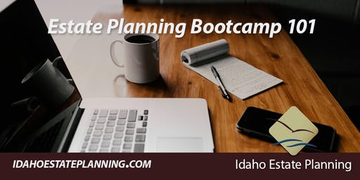 Estate Planning Bootcamp 101