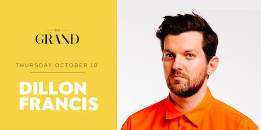 DILLON FRANCIS | The Grand Boston 10.10.19