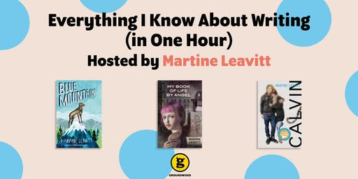Everything I Know About Writing (In One Hour) Hosted by Martine Leavitt