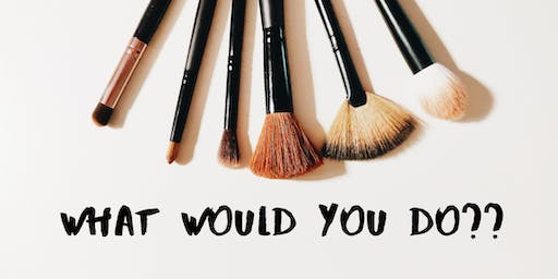 What Would You Do? Hands-on Workshop for Makeup Artists