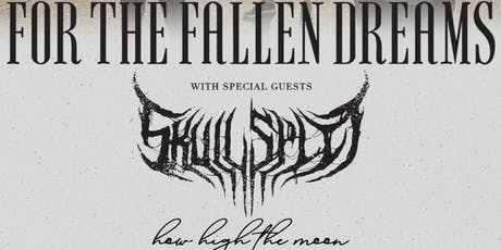 For The Fallen Dreams, Skullsplit, How High The Moon tickets