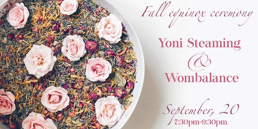 Yoni Steaming & Wombalance - Fall Equinox Ceremony