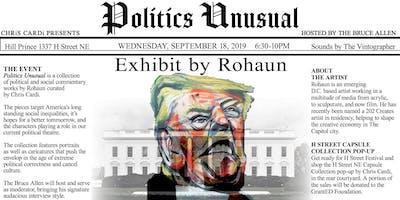 "CHRiS CARDi Presents ""POLITICS UNUSUAL"" Exhibit by Rohaun"