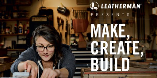 Leatherman Presents:                                    Make, Create, Build