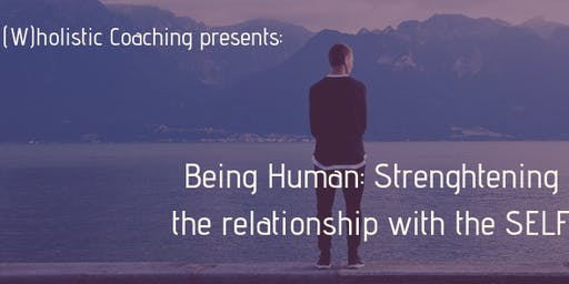 Being Human: Strengthening the relationship with the SELF