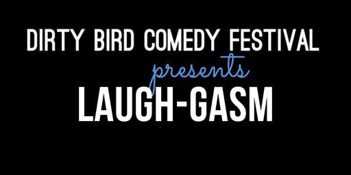The Dirty Bird Comedy Festival Presents: Laughgasm