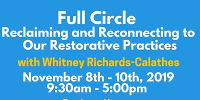 Full Circle: Reclaiming and Reconnecting to Our Restorative Practices