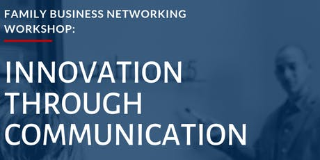Family Business Networking Workshop - Innovation Through Communication tickets