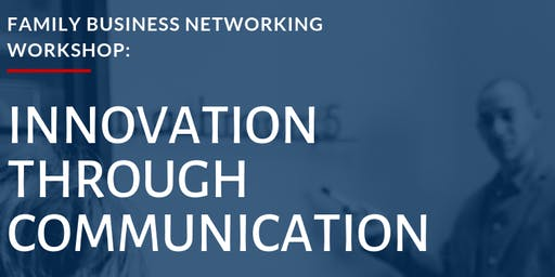 Family Business Networking Workshop - Innovation Through Communication