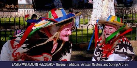 PATZCUARO ~ Unique Traditions, Artisan Masters, and Spring Art Fair entradas