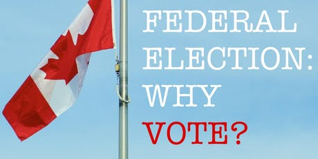 2019 FEDERAL ELECTION: Why Vote? tickets