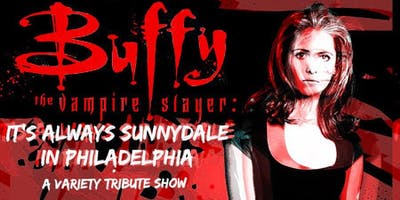 It's Always Sunnydale in Philadelphia: A Tribute to Buffy the Vampire Slayr
