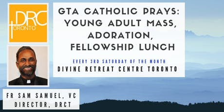 GTA Catholic Prays: Young Adult Mass, Adoration, Lunch (Presented by GTA Catholic Events & Divine Retreat Centre Toronto) tickets