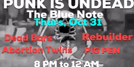 Punk Is UnDead:The Tim Vers /Rebuilder/Dead Bars / Abortion Twins / PIG PEN tickets