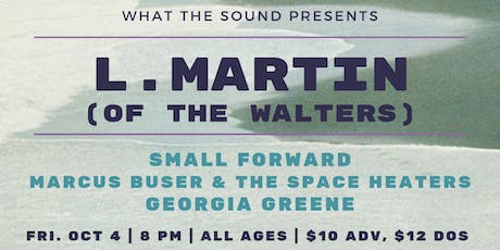 L. Martin, Small Forward, Marcus Buser & The Space Heaters, Georgia Greene tickets