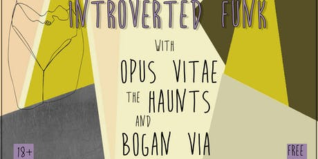 Introverted Funk, Opus Vitae, The Haunts, Bogan Via tickets