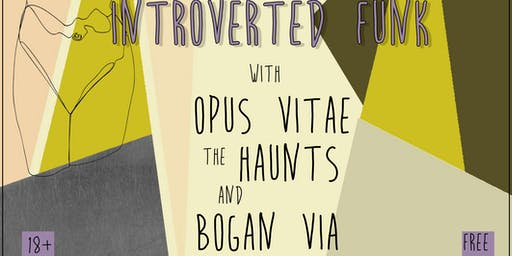 Introverted Funk, Opus Vitae, The Haunts, Bogan Via