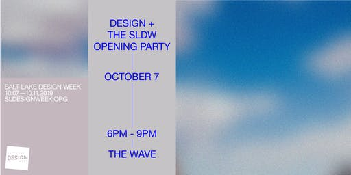Design + The 2019 SLDW Opening Party