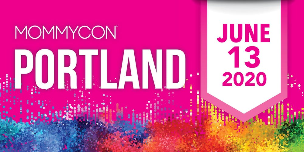 Portland Events June 2020.Mommycon Portland 2020 Tickets Sat Jun 13 2020 At 9 00 Am
