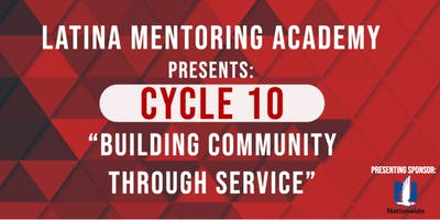 "Latina Mentoring Academy: Cycle 10 ""Building Community Through Service"""