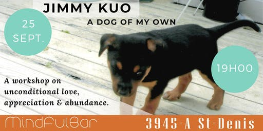 Jimmy Kuo - A Dog of My Own (Unconditional Love Workshop)