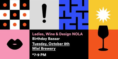 Ladies, Wine + Design NOLA: 3rd Birthday Bazaar
