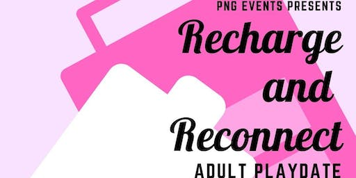 Recharge and Reconnect Adult Play Date