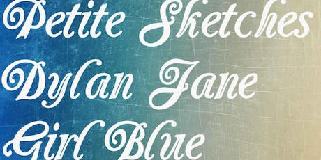 Petite Sketches / Dylan Jane / Girl Blue tickets