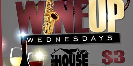 "The House Presents: ""Wine Up Wednesday"" tickets"