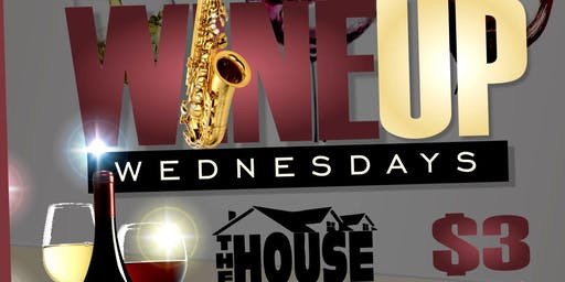 """The House Presents: """"Wine Up Wednesday"""""""