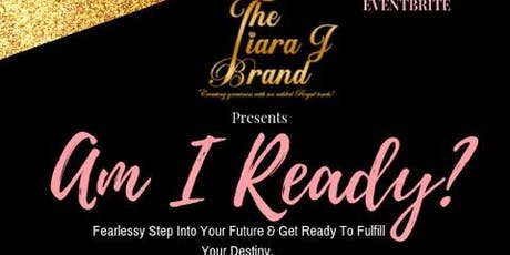 Am I Ready? Fearlessly stepping into your future to fulfill your Destiny  tickets